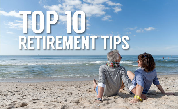 Top 10 Tips For Retirement